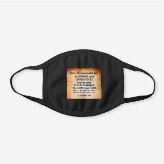 Joshua 1:9 Be Strong and Courageous, Bible Verse Black Cotton Face Mask
