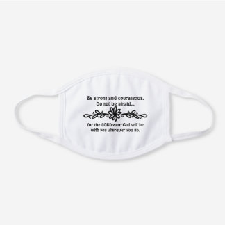 Joshua 1:9 Be strong and courageous Bible verse White Cotton Face Mask