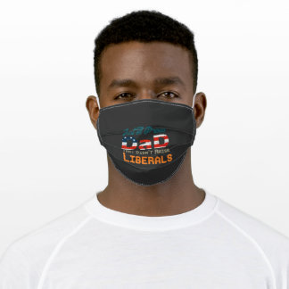Just A Proud Dad That Didn't Raise Liberals Gift Adult Cloth Face Mask