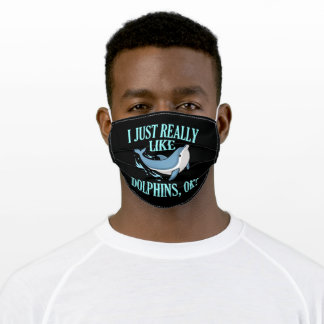 Just really like Dolphins, ok? Save The Dolphins Adult Cloth Face Mask