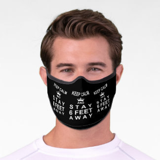 KEEP CALM AND STAY SIX FEET AWAY Black and White Premium Face Mask
