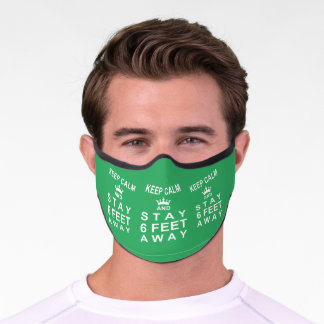 KEEP CALM AND STAY SIX FEET AWAY Green Premium Face Mask