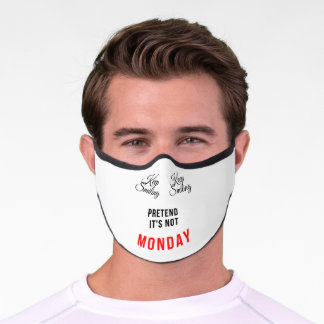 Keep smiling, pretend it's not Monday  Premium Face Mask