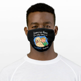Leave me alone Im only talking to my dog today Adult Cloth Face Mask