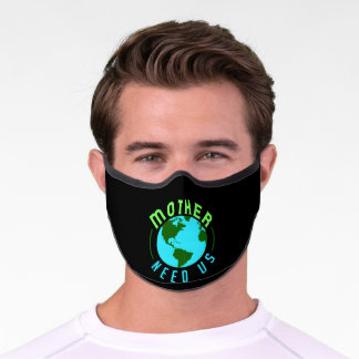 Mother Earth Needs Us Climate Change Environment Premium Face Mask