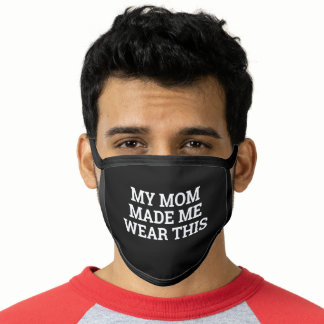 My Mom Made Me Wear This - Funny Face Mask