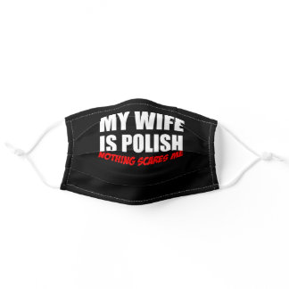 My Wife Is Polish Nothing Scares Me Adult Cloth Face Mask