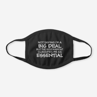 Not Big Deal Government Classifies Me Essential Black Cotton Face Mask