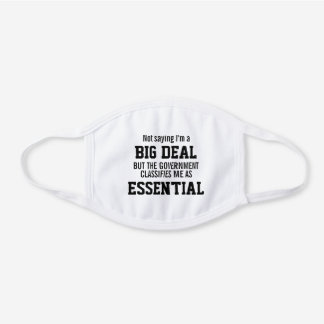 Not Big Deal Government Classifies Me Essential White Cotton Face Mask