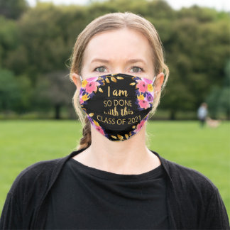 Pink Floral Black I Am So Done 2021 Graduation Adult Cloth Face Mask