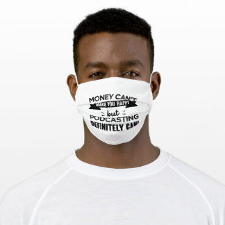 Podcasting makes you happy Funny Gift Adult Cloth Face Mask
