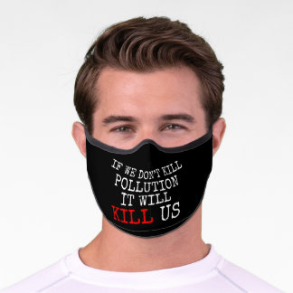 Pollution Will Kill Us Climate Change Environment Premium Face Mask
