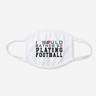 Rather Be Playing Football White Cotton Face Mask