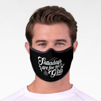 Saturdays Are For The Girls Premium Face Mask