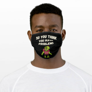 So You Think You Have Problems Zombie Adult Cloth Face Mask