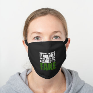 Sometimes The Grass Is Greener Because It's Fake Black Cotton Face Mask