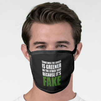 Sometimes The Grass Is Greener Because It's Fake Face Mask