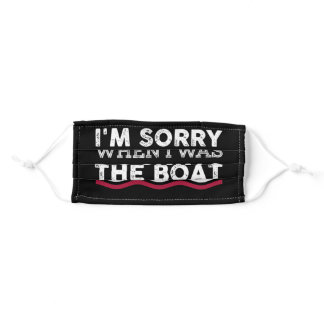Sorry For What I Said When I Was Docking The Boat Adult Cloth Face Mask