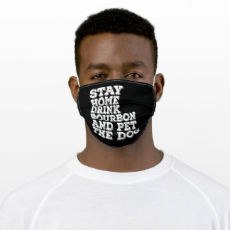 Stay Home Drink Bourbon And Pet The Dog Adult Cloth Face Mask