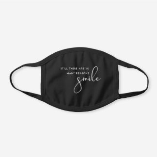 STILL SO MANY REASONS TO SMILE MOTIVATIONAL QUOTE BLACK COTTON FACE MASK