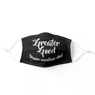 The Greater Good Trumps Everything Else!, Adult Cloth Face Mask