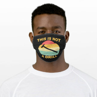 This Is Not A Drill Adult Cloth Face Mask