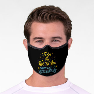 To Sew Pun Sewing Quilting Crocheting Premium Face Mask