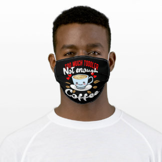 Too Much Toddler Not Enough Coffee Adult Cloth Face Mask