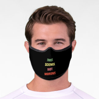 Trust Science Not Morons Statement Premium Face Mask