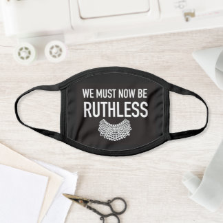 We Must Now Be Ruthless RBG Face Mask