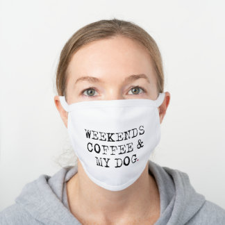 Weekends, Coffee, And My Dog - Light White Cotton Face Mask