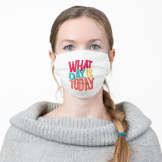 What Day Is Today Adult Cloth Face Mask