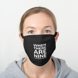 When There Are Nine, Ruth Bader Ginsburg RBG Black Cotton Face Mask