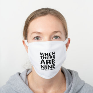 When There Are Nine, Ruth Bader Ginsburg RBG White Cotton Face Mask