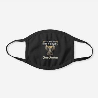 You Always Have A Choice Choose Kindness Elephant Black Cotton Face Mask