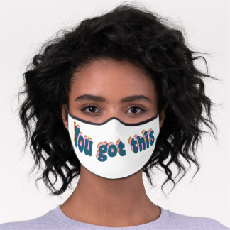 You Got This | Encouraging Motivational Quote Premium Face Mask