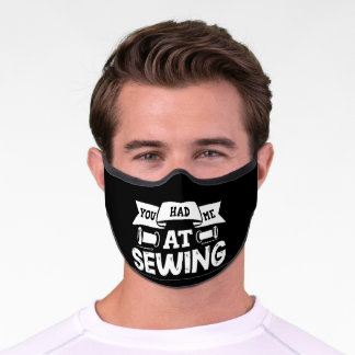 You Had Me At Sewing Sew Quilting Crocheting Premium Face Mask