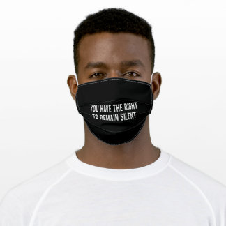 You have the right to remain silent adult cloth face mask
